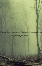 Kurze Horrorstorys+Fakten+Creepypastas by emma_sternx