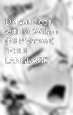 Did you sleep with Mr.Wilson (MLP Version) *FOUL LANGUAGE* by StarDustLeaf2