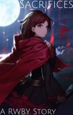 Sacrifices: A RWBY Story (Ruby Rose X Male Reader) by Rubyfanguy12