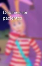 Debimos ser pacientes by AugustoSpiller1259
