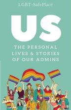 Us: The Personal Lives & Stories Of Our Admins by Lgbt-SafePlace