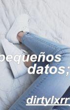 Pequeños datos ( CERRADO ) by dirtylxrry