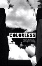 Colorless by CaitlynMaisy