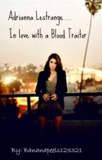 Adrianna Lestrange... In Love With A Blood Traitor by bananapeels123321