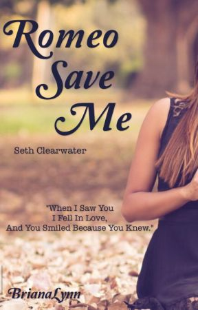 Romeo Save Me    (Seth Clearwater) by BrianaLynn