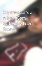 My new car's a Alien? (Sam Witwicky Love Story) by Jazmine_Davis