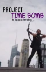 Project Time Bomb (A Hawkeye/Avengers Fanfiction) by avengemeh