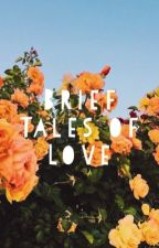 Brief Tales of Love by RandomZosia