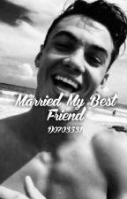 Married My Best Friend G.D. by D0703531