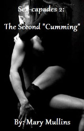 """Sex-capades 2: The Second """"Cumming"""" (FINISHED FOR NOW)"""
