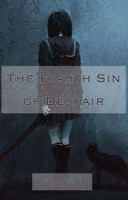 The Eighth Sin of Despair -Seven Deadly Sins AU- Complete by Ellie2706