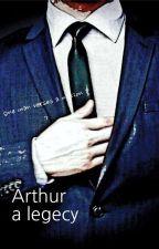 Arthur: The Legacy of a Trillionaire (Edited version) by Alcatraz1027