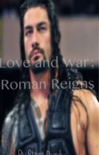 Love and War; Roman Reigns by StaraPaigeRollins