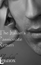 The Italian's Passionate Return by ElizabethLennox