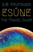 ESÛNE: The Travel Guide by phantommuseums