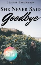 She Never Said Goodbye by Leanniette