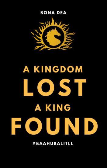 A Kingdom Lost, A King Found   #BaahubaliTLL