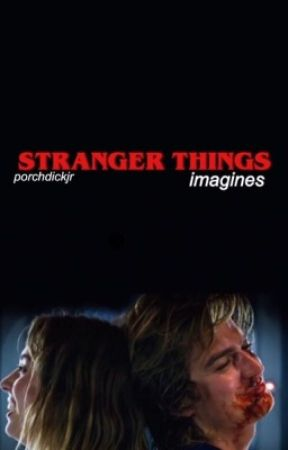 stranger things imagines by porchdickjr