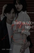 That Bloody Night - COMPLETED by DebbyJongong