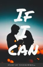 IF I CAN by YouKnowMe24