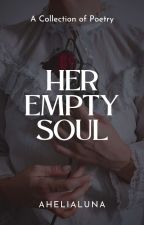 Her Empty Soul | Poetry by Kaceyyy_AKO