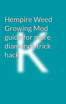 Hempire Weed Growing Mod guide for more diamonds trick hack