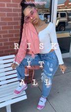 risk it all  by tamiiamariie