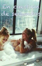 En Cuestion De Segundos- [Lesbico] by Fanulogia