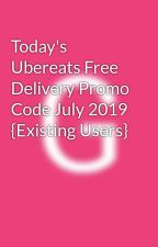 Today's Ubereats Free Delivery Promo Code July 2019 {Existing Users} by Coupons2019