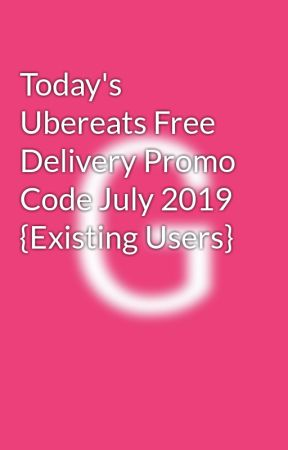 Today's Ubereats Free Delivery Promo Code July 2019 {Existing Users