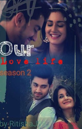 Our Love Life ( Season 2) by RitishaJ98