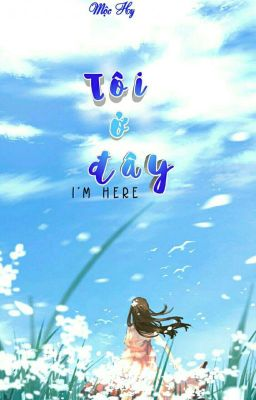 Đọc truyện Tôi ở đây -I'm here [18+] Mộc Hy (Chanh Dây)