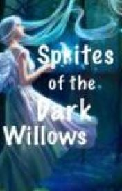 Sprites of the Dark Willows by You_Wont_Regret_It