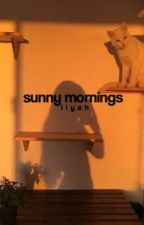 sunny mornings by sunflowersssx