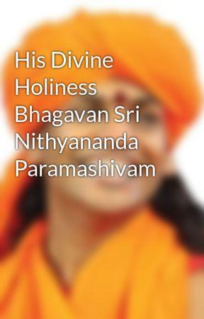 His Divine Holiness Bhagavan Sri Nithyananda Paramashivam by Kailaasa_Awadhi