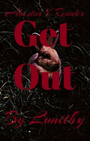 GET OUT [Alastor x Reader] by Lunithy