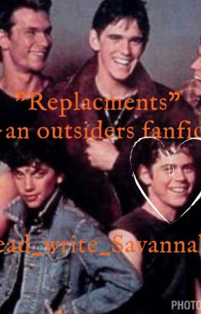 """""""Replacements"""" (outsiders fanfic) by read_write_savannah"""