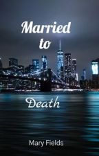 Married To Death(BWWM) by mary4561