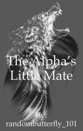 The Alpha's Little Mate by randombutterfly_101