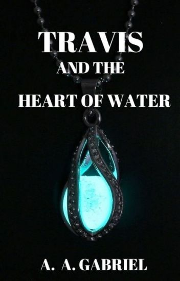 Travis and the Heart of Water (Book 1)