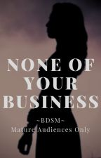 None of Your Business (BDSM) by Kaylana_Marie