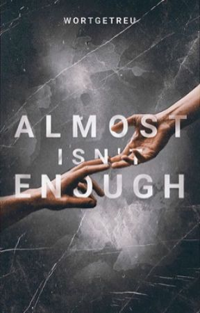 almost isn't enough by wortgetreu