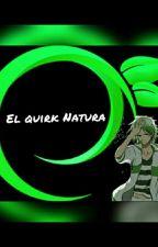 El quirk Natura by Rocker_Sempai