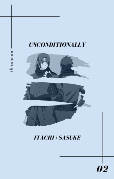 unconditionally » uchiha itachi/sasuke