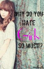 Why do you hate girls so much? by IntrovertedSimpleton