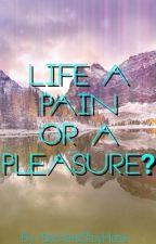 Life a pain or a pleasure? by SecretsStayHere