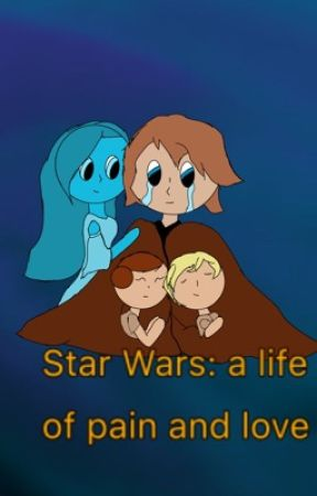 Star Wars: A life of pain and love  by SillyCakes