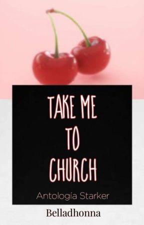 Take Me To Church // Antología Starker// by Belladhonna