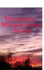 Miscellaneous Stories! by ConnivingBookNerd