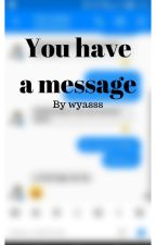 You have a message by wyasss